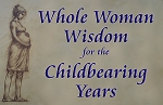 Whole Woman Wisdom for the Childbearing Years Online Video